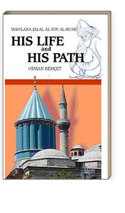 Mawlana Jalal Al-Din Al-Rumi His Life and His Path