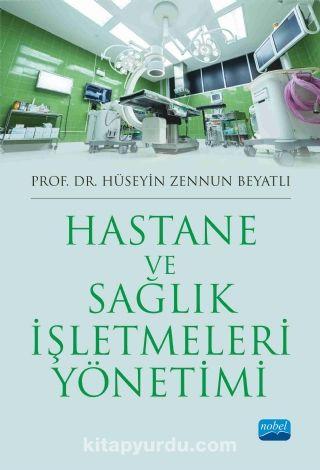Hastane ve Sağlık İşletmeleri Yönetimi - Hüseyin Zennun Beyatlı pdf epub