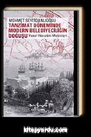 Tanzimat Döneminde Modern Belediyeciliğin Doğuşu & Yerel Yönetim Metinleri