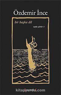 Bir Başka Dil / Toplu Şiirler III - Özdemir İnce pdf epub