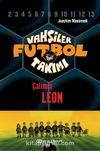 Vahşiler Futbol Takımı 1: Çalımcı Leon (Ciltli)