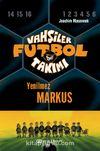 Vahşiler Futbol Takımı 13: Yenilmez Markus (Ciltli)