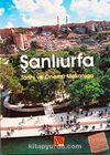 Şanlıurfa Tarihi ve Önemli Mekanları (Cep Boy)
