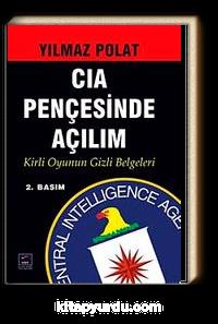 CIA Pençesinde Açılım <br /> Kirli Oyunun Gizli Belgeleri