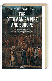 The Ottoman Empire And Europe & The Ottoman Empire and Its Place in European History
