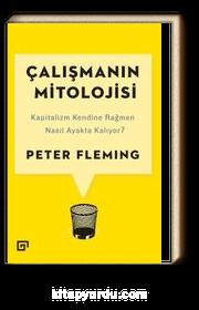 Çalışmanın Mitolojisi & Kapitalizm Kendine Rağmen Nasıl Ayakta Kalıyor?