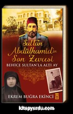 Sultan Abdülhamid'in Son Zevcesi & Behice Sultan'la Altı Ay