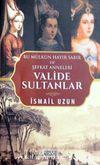 Valide Sultanlar & Bu Mülkün Hayır Sabır ve Şefkat Anneleri