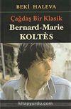 Çağdaş Bir Klasik & Bernard Marie Koltes