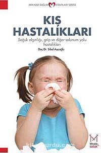 Kış HastalıklarıSoğuk Algınlığı, Grip ve Diğer Solunum Yolu Hastalıkları - Doç. Dr. Sibel Ahçıoğlu pdf epub