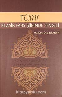 Türk Klasik Fars Şiirinde Sevgili