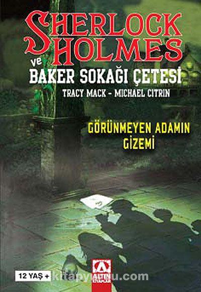 Sherlock Holmes ve Baker Sokağı ÇetesiGörünmeyen Adamın Gizemi - Tracy Mack pdf epub