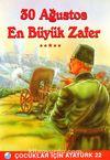30 Ağustos En Büyük Zafer /  Çocuklar İçin Atatürk