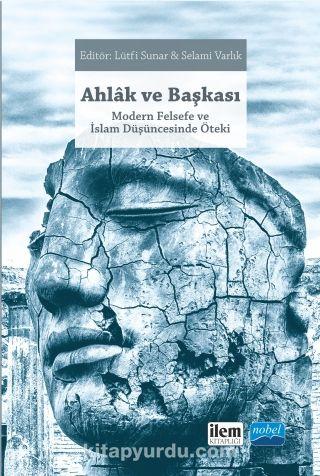 Ahlak ve BaşkasıModern Felsefe ve İslam Düşüncesinde Öteki - Kollektif pdf epub
