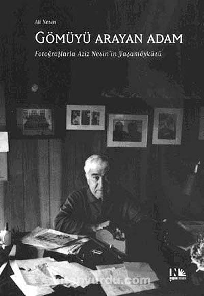 Gömüyü Arayan AdamFotoğraflarla Aziz Nesin'in Yaşamöyküsü - Ali Nesin pdf epub