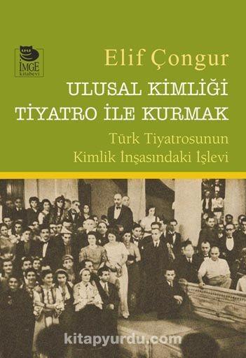 Ulusal Kimliği Tiyatro ile Kurmak - Elif Çongur pdf epub