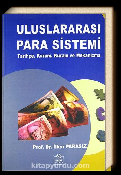 Uluslararası Para Sistemi <br /> Tarihçe, Kurum, Kuram ve Mekanizma