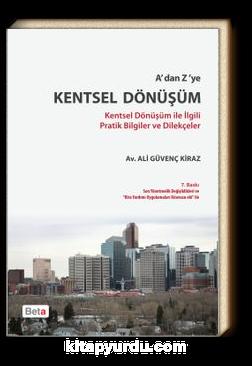 A'dan Z'ye Kentsel Dönüşüm & Kentsel Dönüşüm ile İlgili Pratik Bilgiler ve Dilekçeler