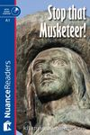 Stop that Musketeer! +CD (Nuance Readers Level–1) A1