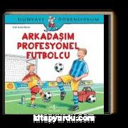 Arkadaşım Profesyonel Futbolcu / Dünyayı Öğreniyorum