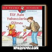 Elif Asla Yabancılarla Gitmez / İlk Okuma Kitabım