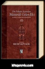 Din Felsefesi Açısından Matüridi Gelen-Ek-i 3 & Klasik ve Çağdaş Metinler Seçkisi