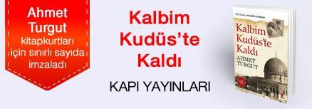 Kalbim Kudüs'te Kaldı. Ahmet Turgut, Kitapkurtları için Sınırlı Sayıda İmzaladı.