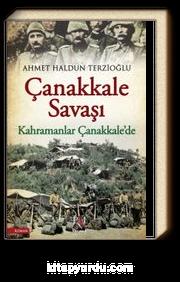 Çanakkale Savaşı - Kahramanlar Çanakkale'de