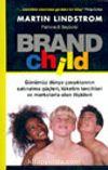 Brand Child Günümüz Dünya Çocuklarının Satınalma Güçleri, Tüketim Tercihleri ve Markalarla Olan İlişkileri