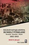 Balkan Savaşlarında Rumeli Türkleri & Kırımlar-Kıyımlar-Göçler (1821-1913)