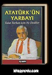 Atatürk'ün Yarbayı / Talat Turhan İçin Ne Dediler