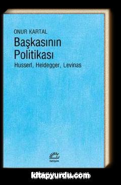 Başkasının Politikası & Husserl, Heidegger, Levinas