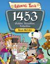 1453 Geldim, Kuşattım, Fethettim