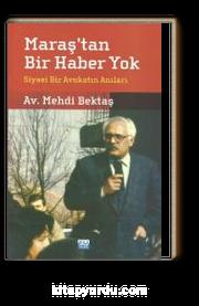 Maraş'tan Bir Haber Yok & Siyasi Bir Avukatın Anıları