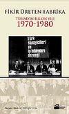 Fikir Üreten Fabrika & Tüsiad'ın İlk On Yılı 1970-1980