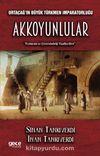 Orta Çağın Büyük Türkmen İmparatorluğu Akkoyunlular Erzincan ve Çevresindeki Faaliyetleri