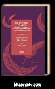 Bir Eğitimci Olarak Hz. Muhammed (sas.) ve Öğretim Metotları (Ciltli)