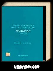 Osmanlı Yönetiminden Sovyet Yönetimine Kadar Nahçıvan (1918-1921)