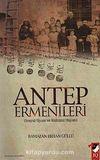 Antep Ermenileri & Sosyal-Siyasi ve Kültürel Hayatı