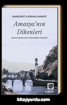 Amasya'nın Dikenleri & Ermeni Soykırımının Karanlığına Yolculuk