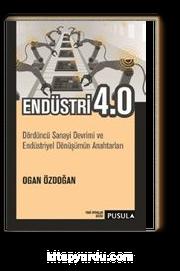 Endüstri 4.0 & Dördüncü Sanayi Devrimi ve  Endüstriyel Dönüşümün Anahtarları