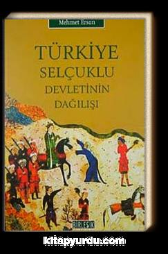 Türkiye Selçuklu Devletinin Dağılışı