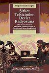 Şirket Telsizinden Devlet Radyosuna & TRT Öncesi Dönemde Radyonun Tarihsel Gelişimi ve Türk Siyasal Hayatı İçindeki Yeri