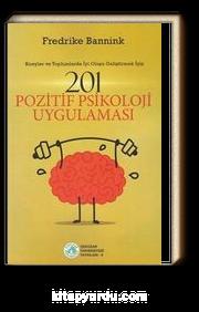 201 Pozitif Psikoloji Uygulaması  - Bireyler ve Toplumlarda İyi Oluşu Geliştirmek İçin