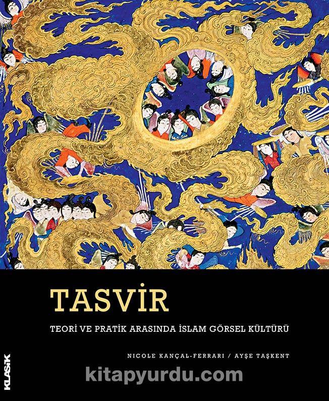 Tasvir (Ciltli)Teori ve Pratik Arasında İslam Görsel Kültürü