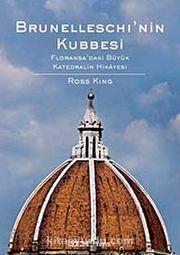 Brunelleschi'nin Kubbesi & Floransa'daki Büyük Katedhalin Hikayesi