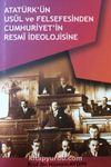 Atatürk'ün Usul ve Felsefesinden Cumhuriyetin Resmi İdeolojisine
