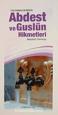 Evliyanın Dilinden Abdest ve Guslün Hikmetleri - Abdullah Demiray pdf epub