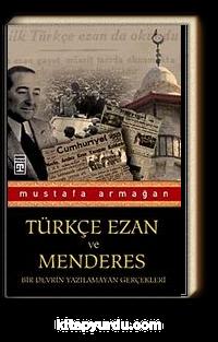 Türkçe Ezan ve Menderes <br /> Bir Devrin Yazılamayan Gerçekleri