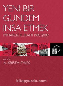 Yeni Bir Gündem İnşa Etmek & Mimarlık Kuramı 1993-2009